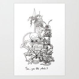 So...You like plants? Art Print