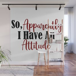So Apparently I Have An Attitude Funny Adult Teen Sarcasm Wall Mural