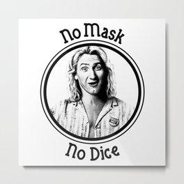 No Mask, No Dice. Metal Print