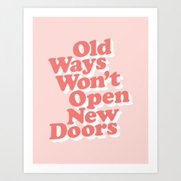 Old Ways Won't Open New Doors typography wall art home decor Art Print
