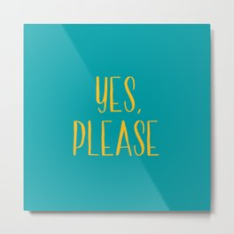Yes, Please Metal Print