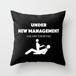 Under New Management Ask Wife for Detail sex slave Throw Pillow