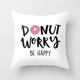 Donut Dorry Be Happy Throw Pillow