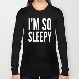 I'M SO SLEEPY (Black & White) Long Sleeve T-shirt