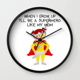 When I Grow up ill be a Superhero Like my Mom Wall Clock