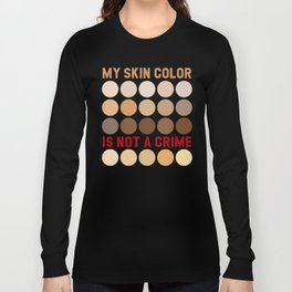 My skin color is not a crime anti racism Long Sleeve T-shirt