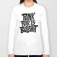 punk rock Long Sleeve T-shirts featuring Punk Rock is Bullshit by Chris Piascik