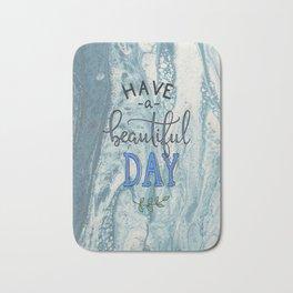 Have a beautiful day Bath Mat