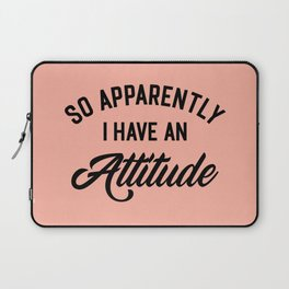 I Have An Attitude Funny Quote Laptop Sleeve