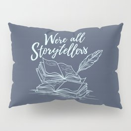 We're All Storytellers Pillow Sham