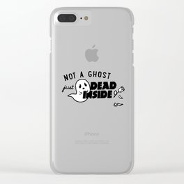 Not a Ghost, Just Dead Inside Clear iPhone Case