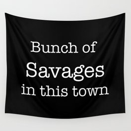 Bunch of Savages in this town Wall Tapestry