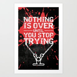 Lab No. 4 - Nothing Is Over Until You Stop Trying Gym Motivational Quotes Poster Art Print