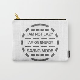 I am not lazy I am on energy saving mode Carry-All Pouch