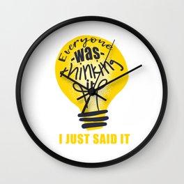 Everyone Was Thinking It I Just Said It Wall Clock