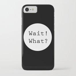 Wait! What? iPhone Case
