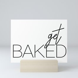 Get Baked Mini Art Print