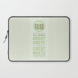 Take Time - Benjamin Franklin Quote Laptop Sleeve