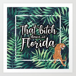 That Bitch Down In Florida Art Print