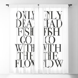 Only dead fish go with the flow Blackout Curtain