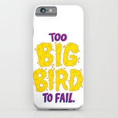 TOO BIG BIRD TO FAIL Slim Case iPhone 6s