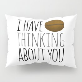 I've Bean Thinking About You Pillow Sham