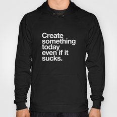 Create something today even if it sucks Hoody