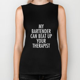 My Bartender Can Beat Up Your Therapist Funny T-Shirt Biker Tank