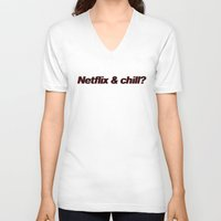 netflix V-neck T-shirts featuring Netflix & Chill by Rude Lewd & Crude