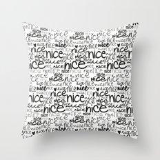nice nice nice Throw Pillow