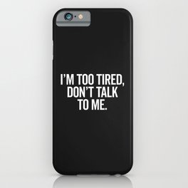 I'm Too Tired Funny Offensive Quote iPhone Case