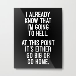 Go Big Or Go Home Funny Quote Metal Print