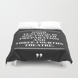 GOOD TEACHING IS ONE-FOURTH PREPARATION AND THREE-FOURTHS THEATRE. Duvet Cover
