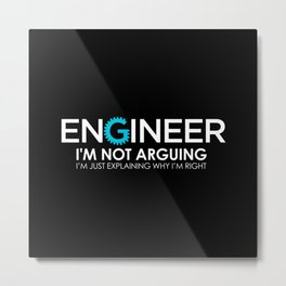 Engineer I'm Not Arguing Metal Print