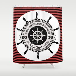 Nautical - If you think adventure is dangerous, try routine it's lethal Shower Curtain