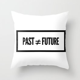 Past ≠ Future Throw Pillow