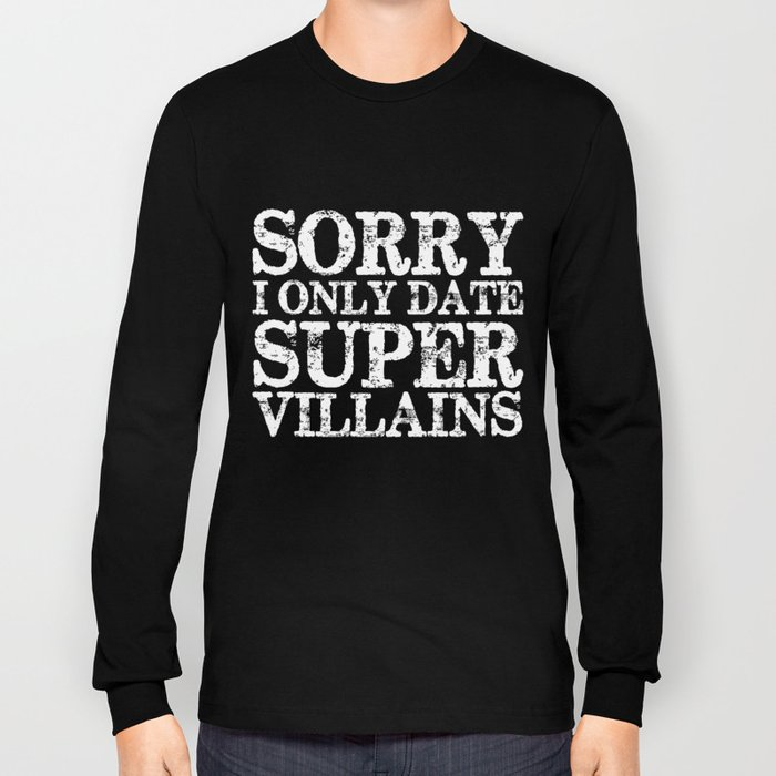 Sorry, I only date super villains! (Inverted) Long Sleeve T-shirt