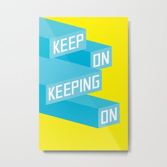 Keep On Keeping on Metal Print