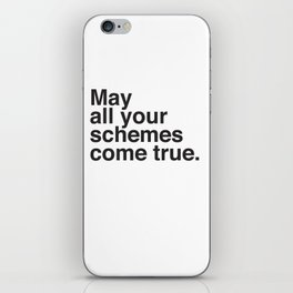 May all your schemes come true. iPhone Skin