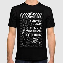 Looks Like You've Had a Bit Too Much To Think T-shirt