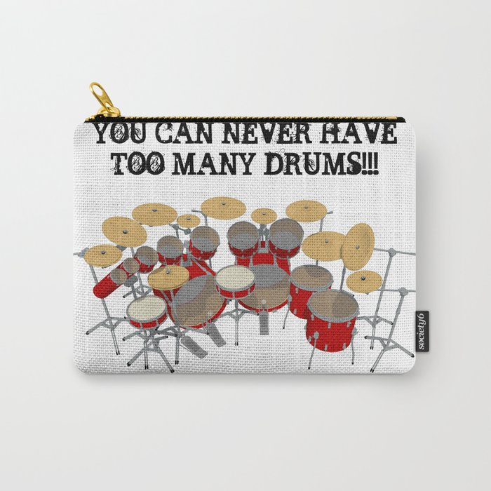 You Can Never Have Too Many Drums! Carry-All Pouch