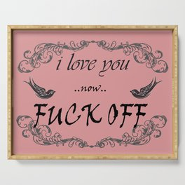 I love you now fuck off Serving Tray