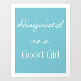 DISGUISED AS A GOOD GIRL Art Print