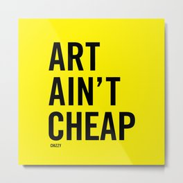 ART AIN'T CHEAP Metal Print