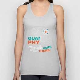 Quantum Physics Is Neither Here Nor There design. Unisex Tank Top