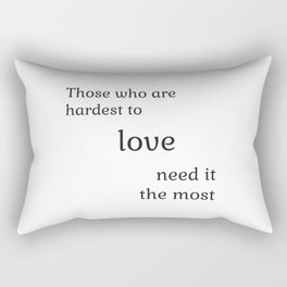 Those who are hardest to love need it the most  - Socrates Rectangular Pillow
