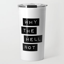 Why The Hell Not Inspirational Quotes black and white typography poster home wall decor Travel Mug