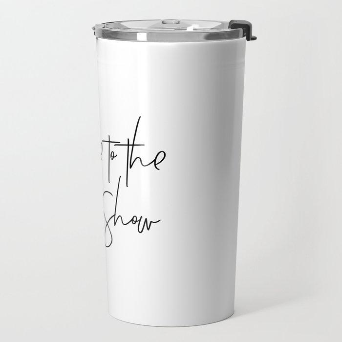 Welcome to the Shit Show Travel Mug