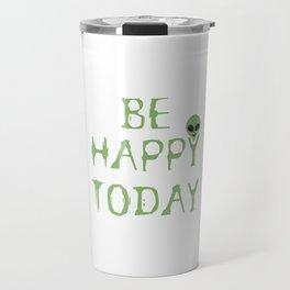 Be Happy Today Aliens Travel Mug