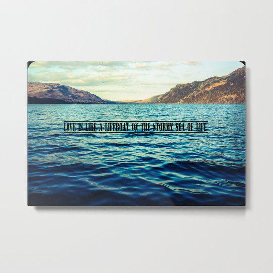 Love is like a lifeboat on the stormy sea of life. Metal Print